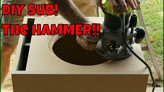 Ep. 34  DIY subwoofer the HAMMER!  Living Room Friendly Home Theater Sub Build.