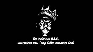 The Notorious B.I.G. - Guarenteed Raw (King Tobbe Remaster Edit)