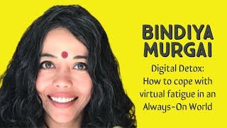 Digital Detox by Bindiya Murgai - Coping with Virtual fatigue in an Always-On World