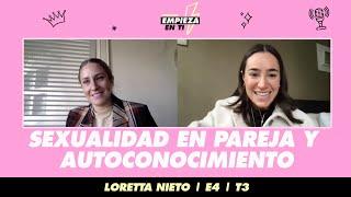 Sexualidad en pareja y autoconocimiento   Loretta Nieto   Ep.  4   T3