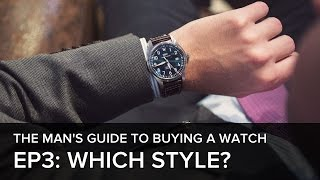 The Man's Guide to Buying a Watch: Episode 3 - What's style got to do with it?