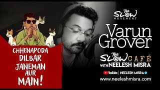 Slow Cafe with Neelesh Misra | Varun Grover | Chhenapoda, Dilbar, Janeman aur Main !