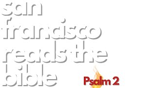 San Francisco Reads the Bible - Psalm 2