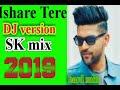 Ishare Tere DJ Hard Mix SK Mix 2019