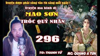 Mao Sơn tróc quỷ nhân [ Tập 296 ] Luyện Thi Vạc - Truyện ma pháp sư diệt quỷ - Quàng A Tũn