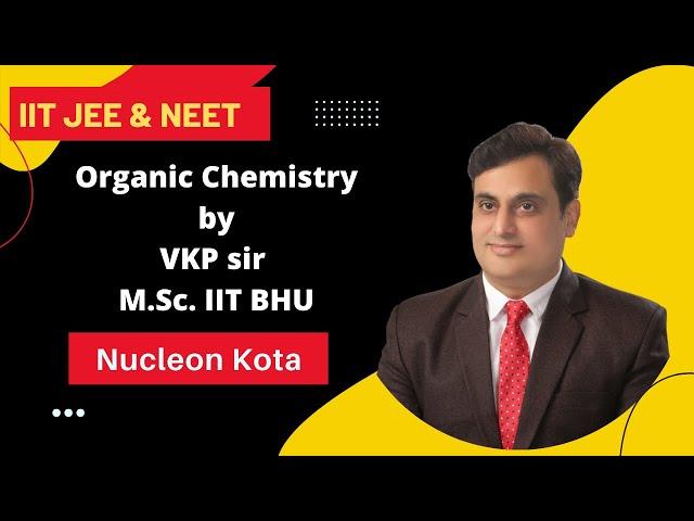 BASIC ORGANIC CHEMISTRY IIT ORGANIC CHEMISTRY BY VKP SIR M. SC. IIT BHU  NUCLEON KOTA IIT JEE