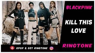 BLACKPINK - KILL THIS LOVE (RINGTONE) #1 | DOWNLOAD
