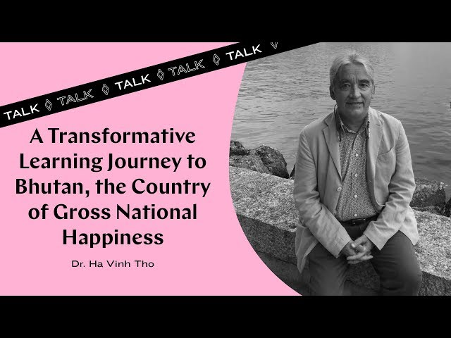 Dr. Ha Vinh Tho - A Transformative Learning Journey to Bhutan