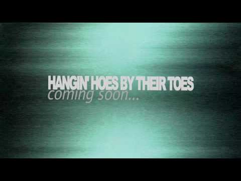 HANGIN' HOES BY THEIR TOES **COMING JULY 3RD 2011** mp3