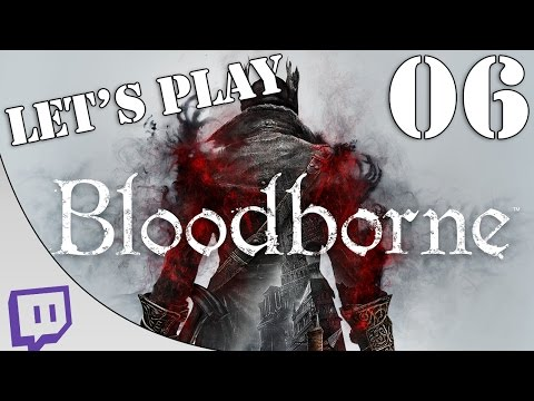 Let's Play: Bloodborne - 6 - Watch Dogs