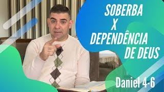 Soberba X Dependência de Deus - Dn 4-6