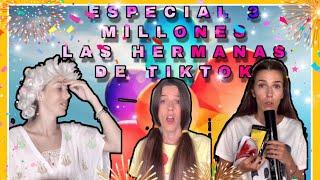 """""""ESPECIAL 3 MILLONES"""" las hermanas de tiktok"""