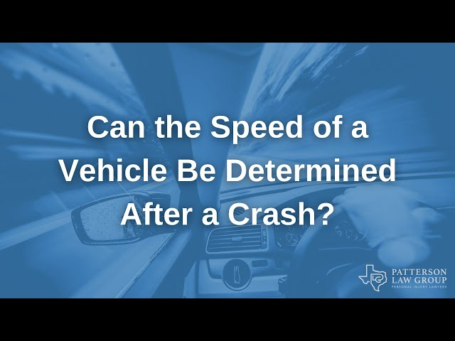Can the Speed of a Vehicle Be Determined After a Crash? | Patterson Law Group