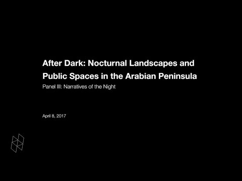 After Dark: Nocturnal Landscapes and Public Spaces in the Arabian Peninsula, Panel III