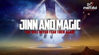 JINN & MAGIC EXPLAINED (NEVER FEAR JINN AGAIN)