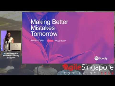 Making Better Mistakes Tomorrow - Agile Singapore Conference 2016