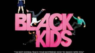 Black Kids - Im Not Ganna Teach Your Boyfriend How To Dance With You