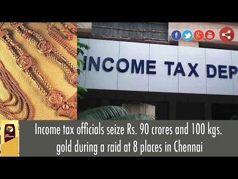 Income tax officials seize Rs. 90 crores and 100 kgs. gold during a raid at 8 places in Chennai Mp3