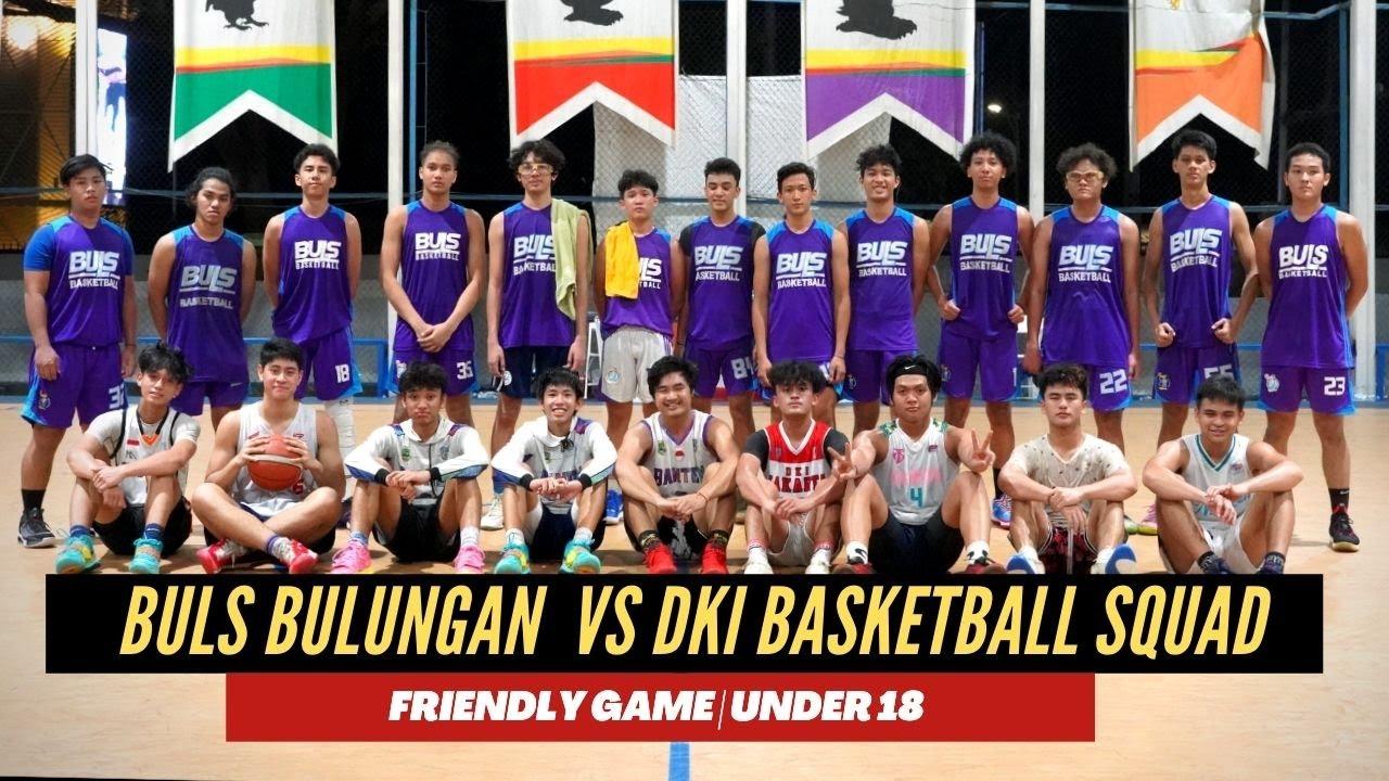 BULS Bulungan vs DKI Basketball Squad | Friendly Game | Under 18