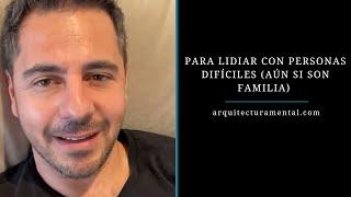 Para lidiar con personas difíciles (Aún si son familia) | Enrique Delgadillo