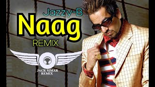 Naag Jazzy B REMIX | Jazzy B New Song | Jazzy B Old Songs | New Song 2021 - Jack Simar