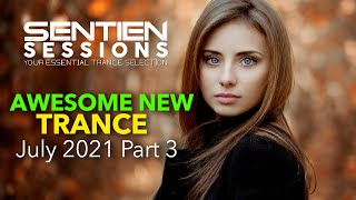 AWESOME NEW TRANCE   SENTIEN SESSIONS   JULY 2021 PART 3