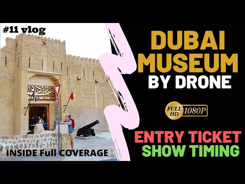 Dubai Museum by Drone View & Full Inside Tour, Ticket Price, Timings 2020-2021 | Flying Turtle