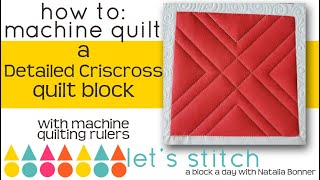 How-To Machine Quilt a Detailed Crisscross-With Natalia Bonner-Let's Stitch a Block a Day- Day 10