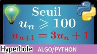 Python Algorithme de seuil avec suite récurrente - Un classique ! plus petit entier n tel que Un⩾100