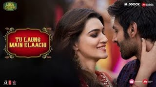 Tu Laung Main Elaachi song | Luka Chuppi | Tulsi Kumar | Tanishk Bagchi|Kartik Aaryan, Kriti Sanon