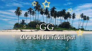 Download GG - Aku Eh Nu Takalipat Mp3