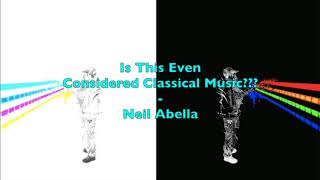 Is This Even Considered Classical Music??? - Neil Abella