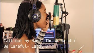 Call out My Name- The Weekend/ Be Careful- Cardi B
