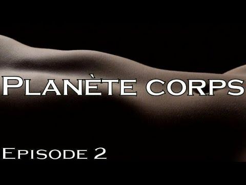 Planète corps - Episode 2/2