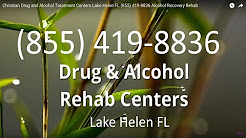 Christian Drug and Alcohol Treatment Centers Lake Helen FL (855) 419-8836 Alcohol Recovery Rehab