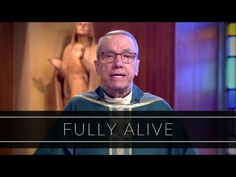 Fully Alive | Homily: Father Robert Connors