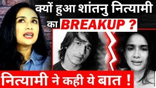 What is the REAL REASON behind Shantanu  Nityaami Break UP      5