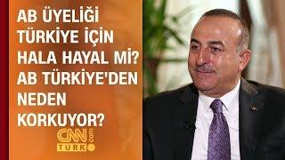 AB üyeliği Türkiye için hala hayal mi? AB Türkiye'den neden korkuyor? Bakan Çavuşoğlu cevapladı