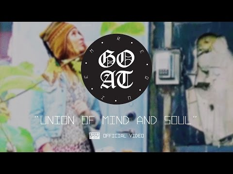Goat - Union of Mind and Soul [OFFICIAL VIDEO]