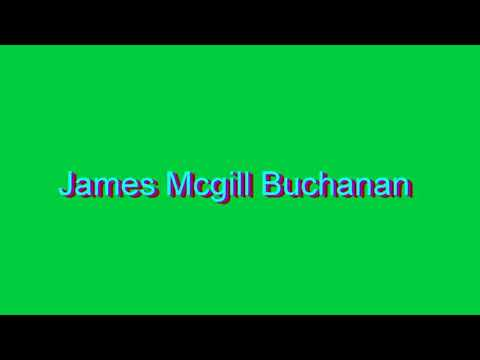 How to Pronounce James Mcgill Buchanan