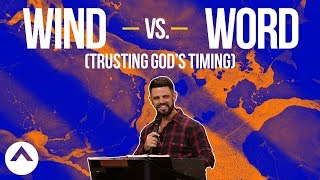 Wind vs. Word (Trusting God's Timing) | Pastor Steven Furtick | Elevation Church