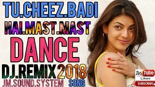 Tu Cheez Badi Hai Mast Mast Hindi Dj Remix Song 2018 Dhamaka DJ Remix Song 2018