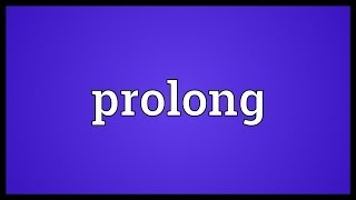 Prolong Meaning