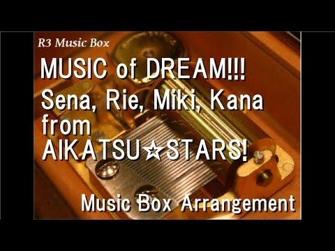 MUSIC of DREAM!!!/Sena, Rie, Miki, Kana  from AIKATSU☆STARS! [Music Box] (Anime