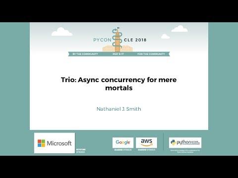 Nathaniel J. Smith - Trio: Async concurrency for mere mortals - PyCon 2018