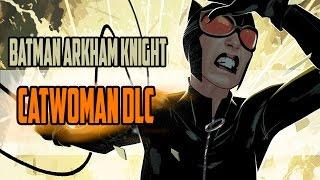 Batman Arkham Knight: Catwoman DLC (Catwoman