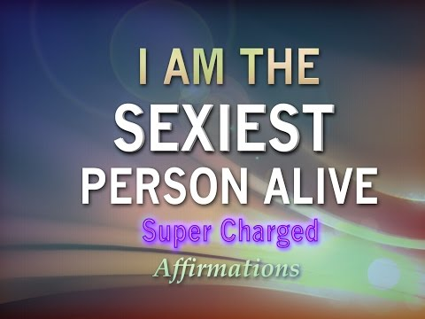I AM THE SEXIEST PERSON ALIVE - Super Charged Affirmations - Feel Amazing