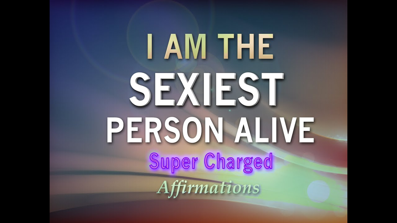 I am the sexiest