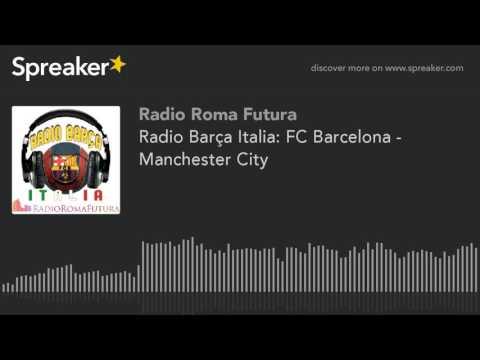 Radio Barça Italia: FC Barcelona - Manchester City (part 1 di 10)