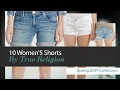 10 Women'S Shorts By True Religion Spring 2017 Collection